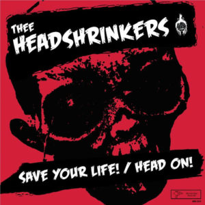 """7"""". Thee Headshrinkers : Save Your Life.   Ltd Edition 250 copies."""