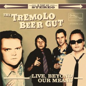 LP. The Tremolo Beer Gut : Live, Beyond Our Means.