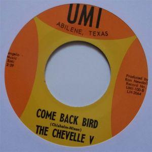 "7"" The Chevelle V : Come Back Bird / I'm Sorry Girl."