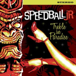 LP. Speedball Jr : Treble In Paradise.