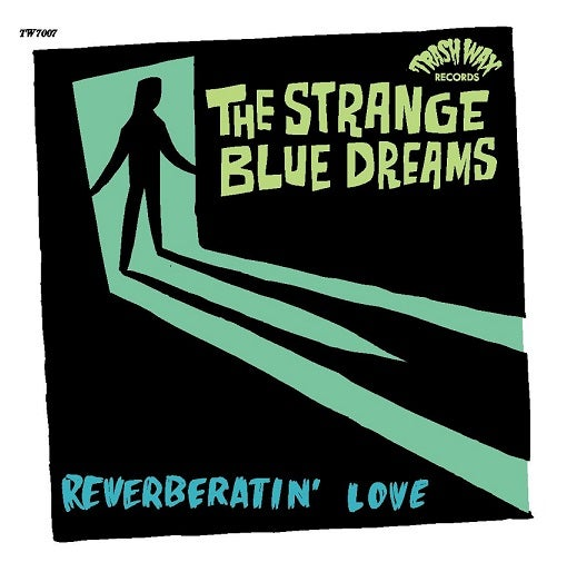 """OUT NOW. 7"""" The Strange Blue Dreams : Reverberatin' Love."""