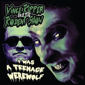 """OUT NOW ! 7"""" Vince Ripper & The Rodent Show : I Was A Teenage Werewolf"""
